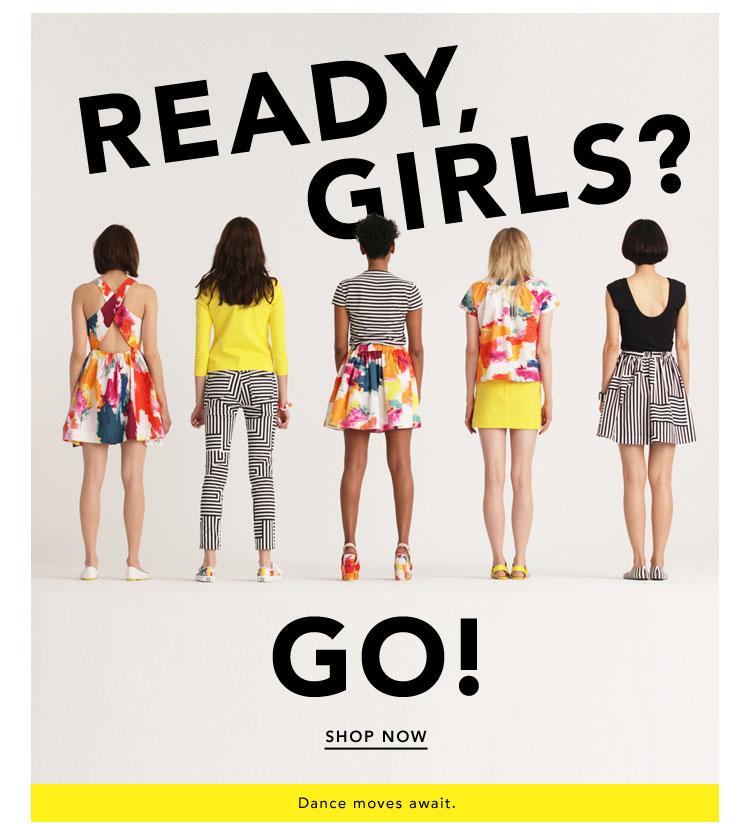 READY, GIRLS. GO. Shop now.