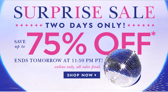 surprise sale two days only. save up to 75 percent off. shop now.