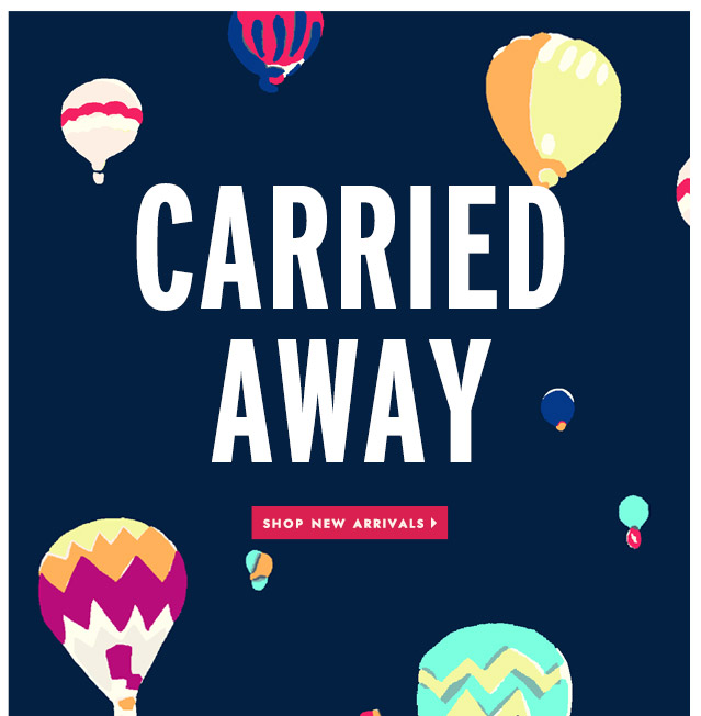 carried away. shop new arrivals.
