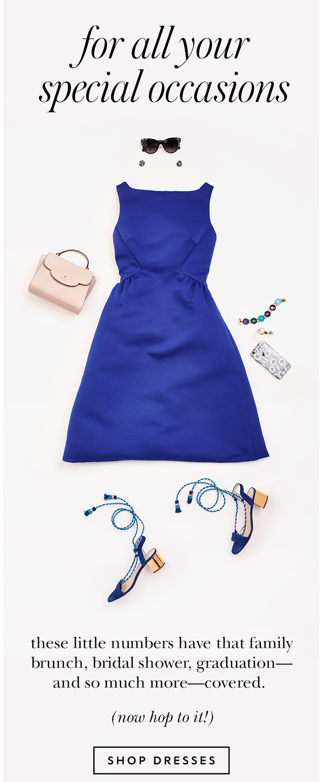 for all your special occasions. SHOP DRESSES